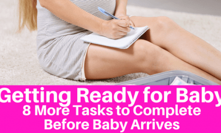 Getting Ready for Baby – 8 More Tasks to Complete Before Baby Arrives