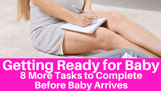 How to Get Ready for Baby - 8 Tasks to Make Sure to Complete