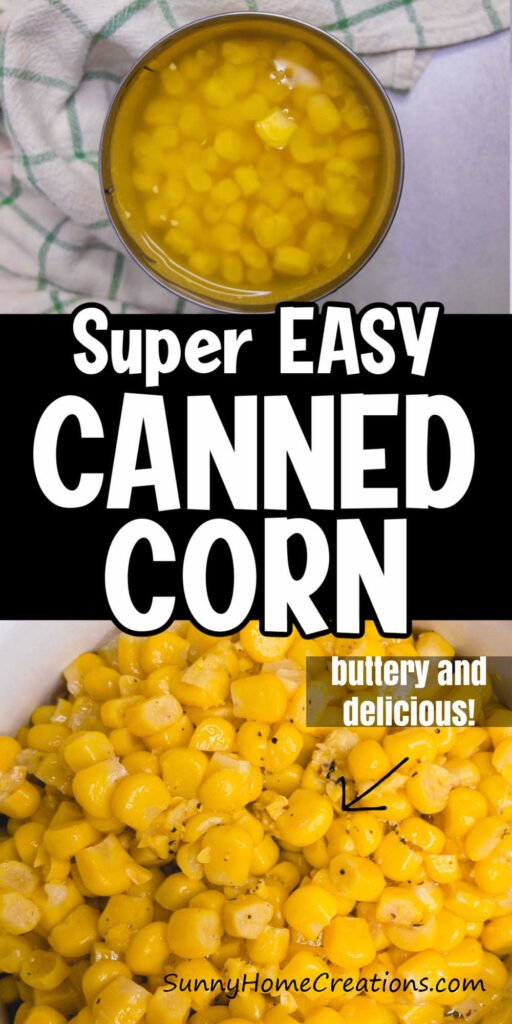 "top is a picture of corn and the liquid in a can, middle says ""Super easy canned corn"", bottom is a closeup picture of cooked corn with the words ""Buttery and delicious!"" overlayed."